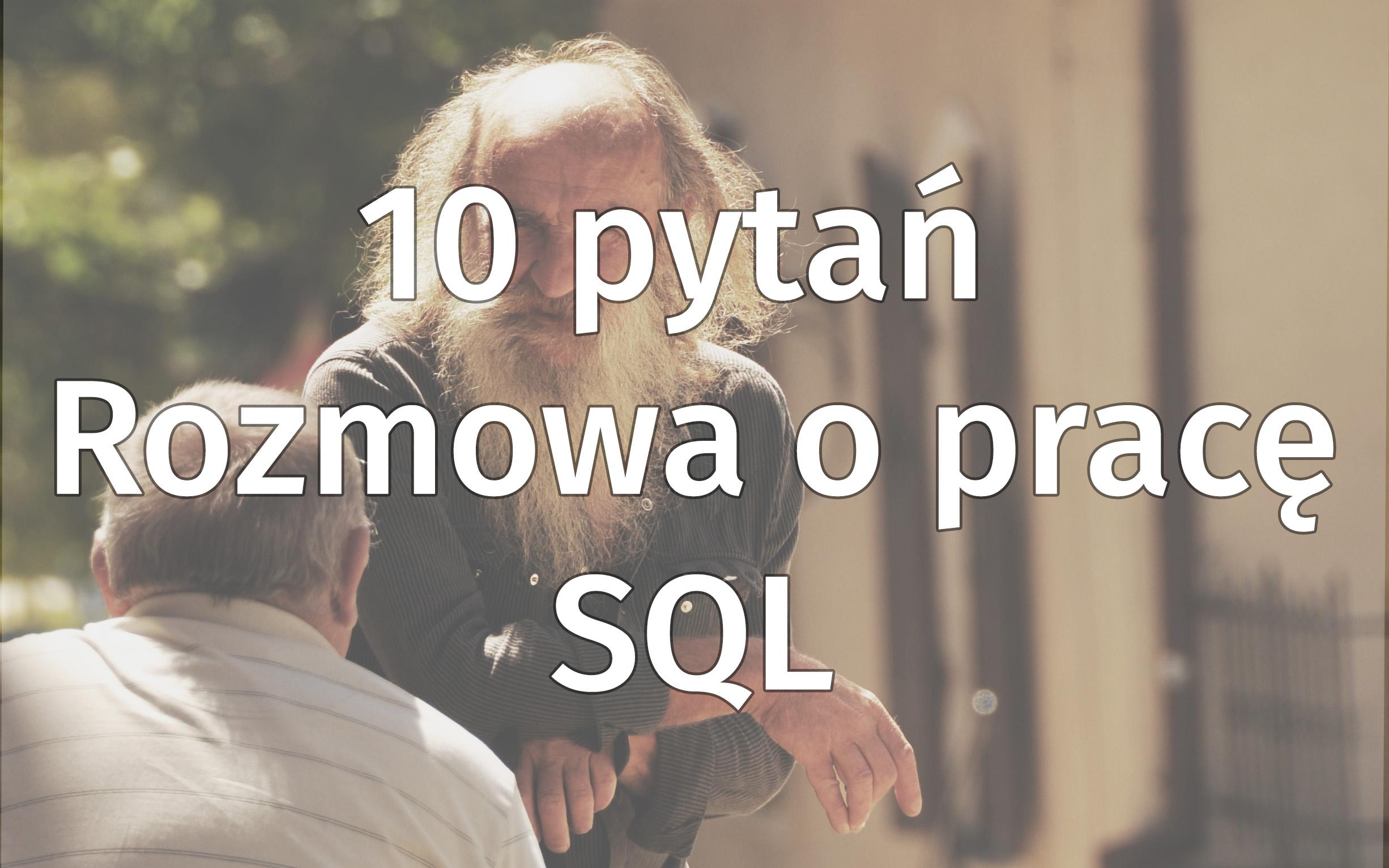 10 Najpopularniejszych SQL-owych Pytań Rekrutacyjnych