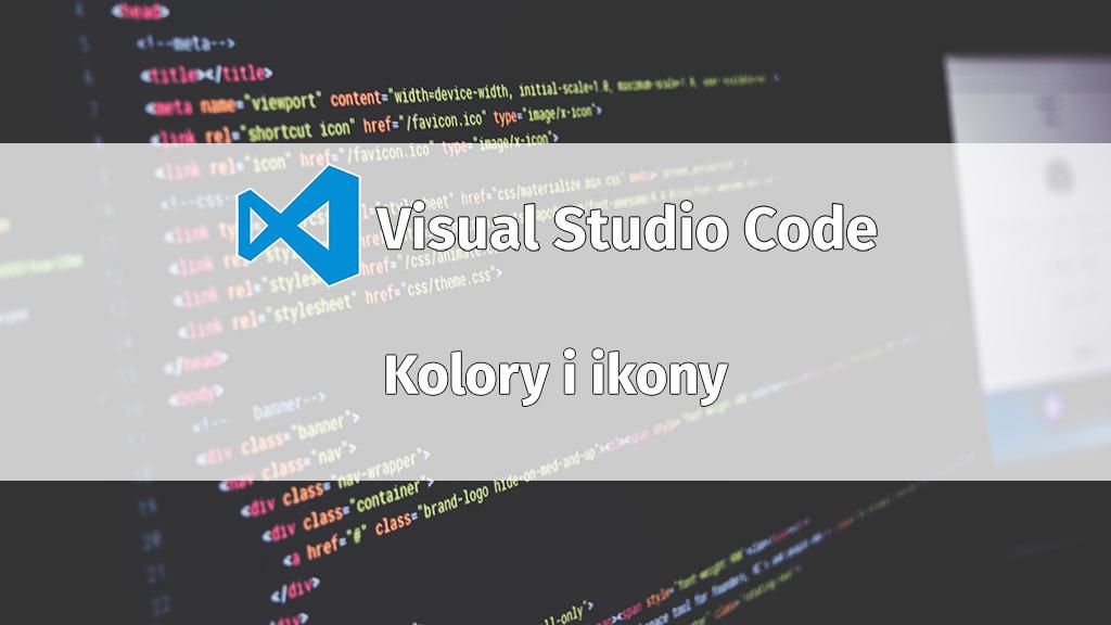 Zmień Kolory I Ikony W Visual Studio Code