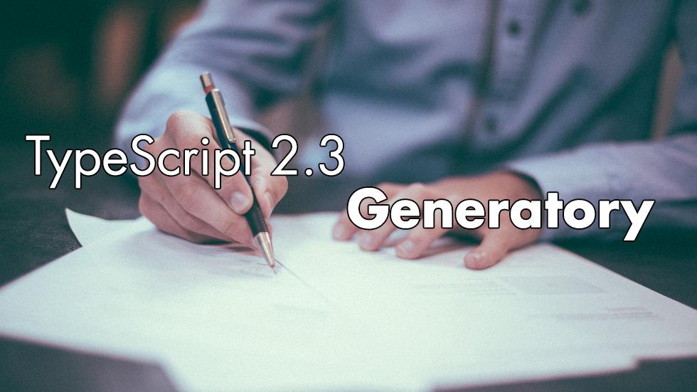 TypeScript 2.3 – Generatory