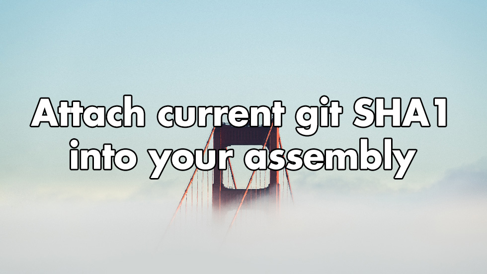 Attach Git Commit SHA1 Hash To Your Assembly