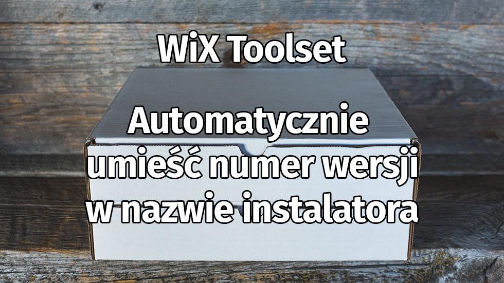 WiX Toolset – Jak Zmienić Nazwę Pliku Wyjściowego, Aby Zawierał Informacje O Wersji