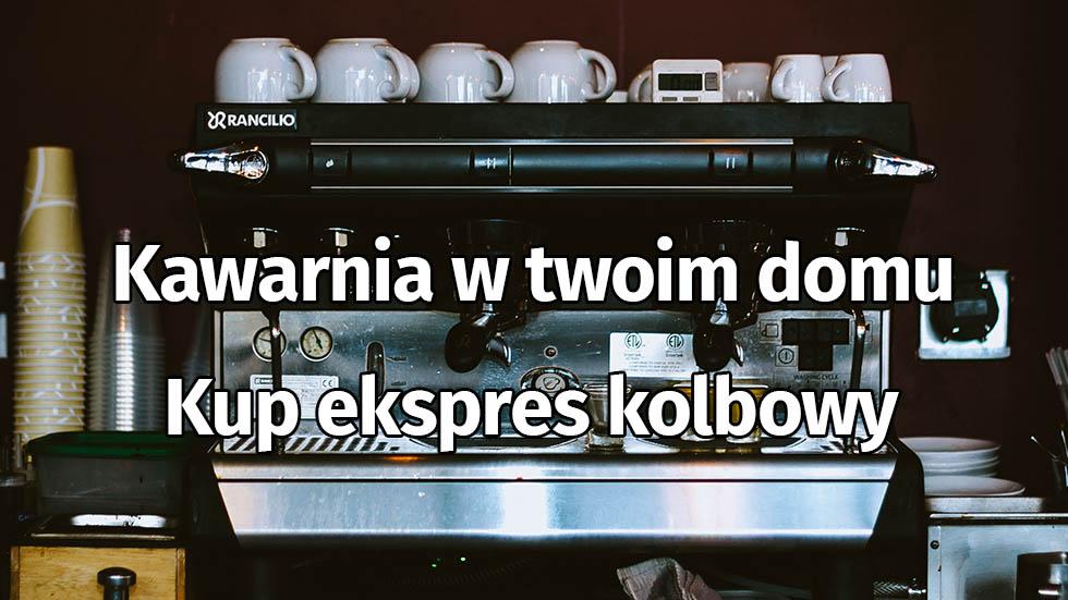 Kawiarnia W Twoim Domu – Kup Ekspres Kolbowy