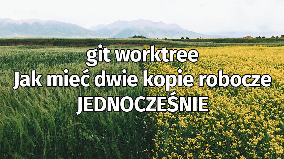 Git Worktree: Jak Mieć Jednocześnie Kilka Wersji Roboczych?