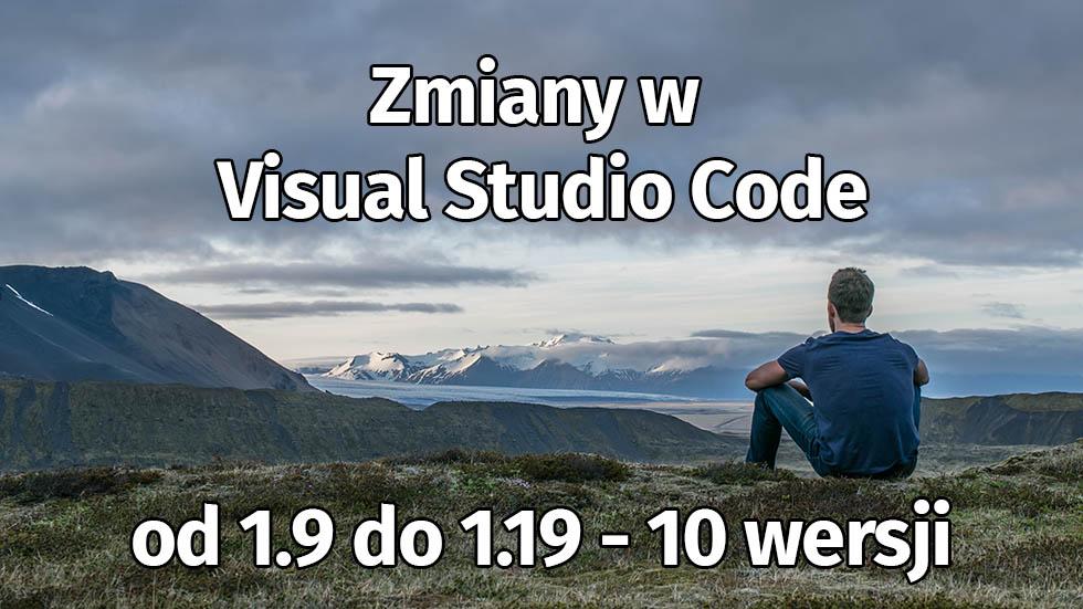 Zmiany W Visual Studio Code (od 1.9 Do 1.19 – 10 Wersji Zmian)