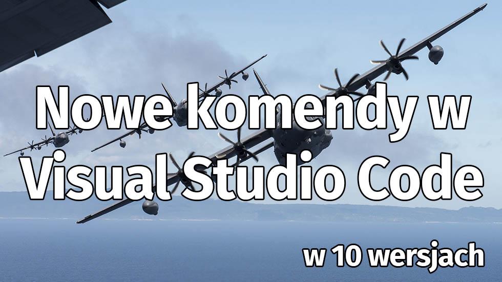 Nowe Komendy W Visual Studio Code (od 1.9 Do 1.19 – 10 Wersji Zmian!)